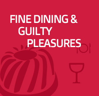 Fine Dining & Guilty Pleasures